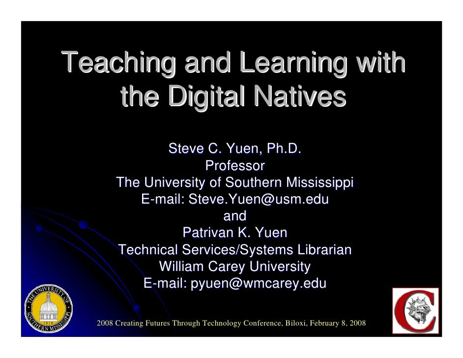 Teaching and Learning with     the Digital Natives               Steve C. Yuen, Ph.D.                      Professor      ...