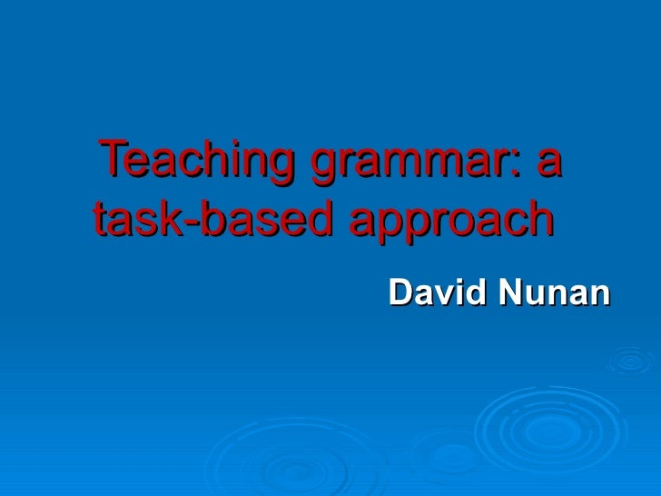Teaching grammar: a task-based approach   David Nunan