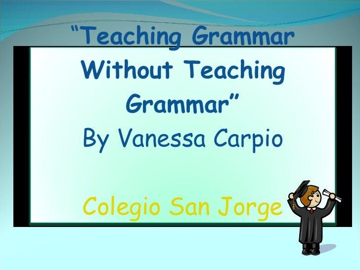 Teaching Grammar Without Teaching Grammar Ttt      Slides