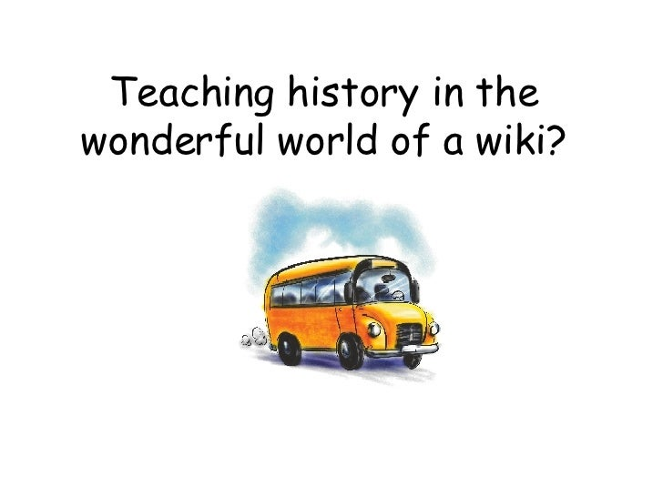 Teaching History In The Wonderful World Of Wikis Show Case Pp