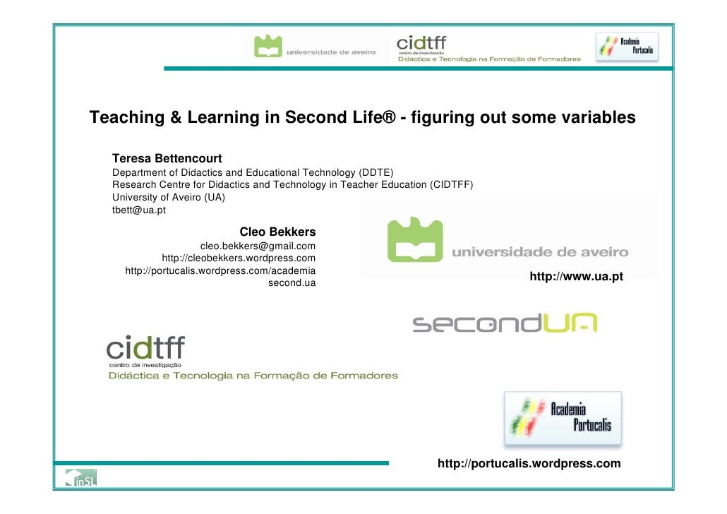Teaching & Learning in Second Life® - figuring out some variables    Teresa Bettencourt   Department of Didactics and Educ...