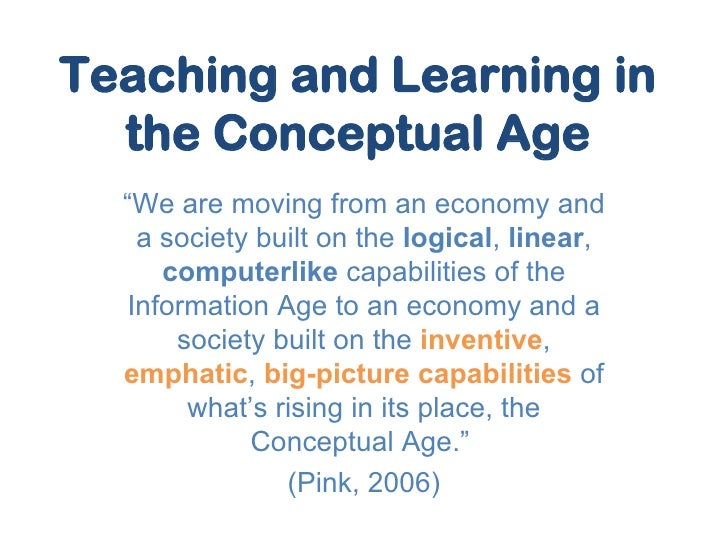 """Teaching and Learning in the Conceptual Age """" We are moving from an economy and a society built on the  logical ,  linear ..."""