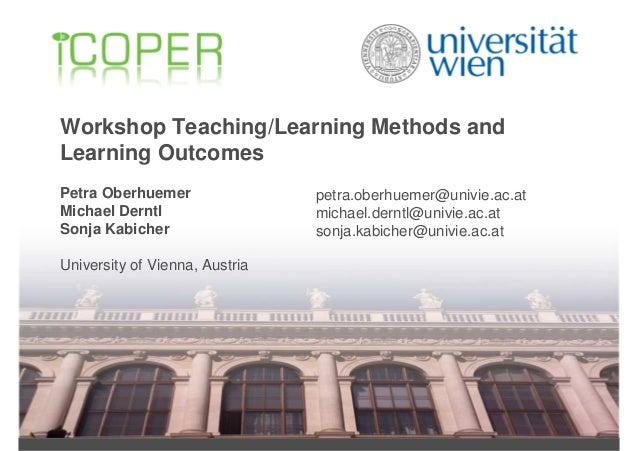Workshop Teaching/Learning Methods andLearning OutcomesPetra Oberhuemer                petra.oberhuemer@univie.ac.atMichae...