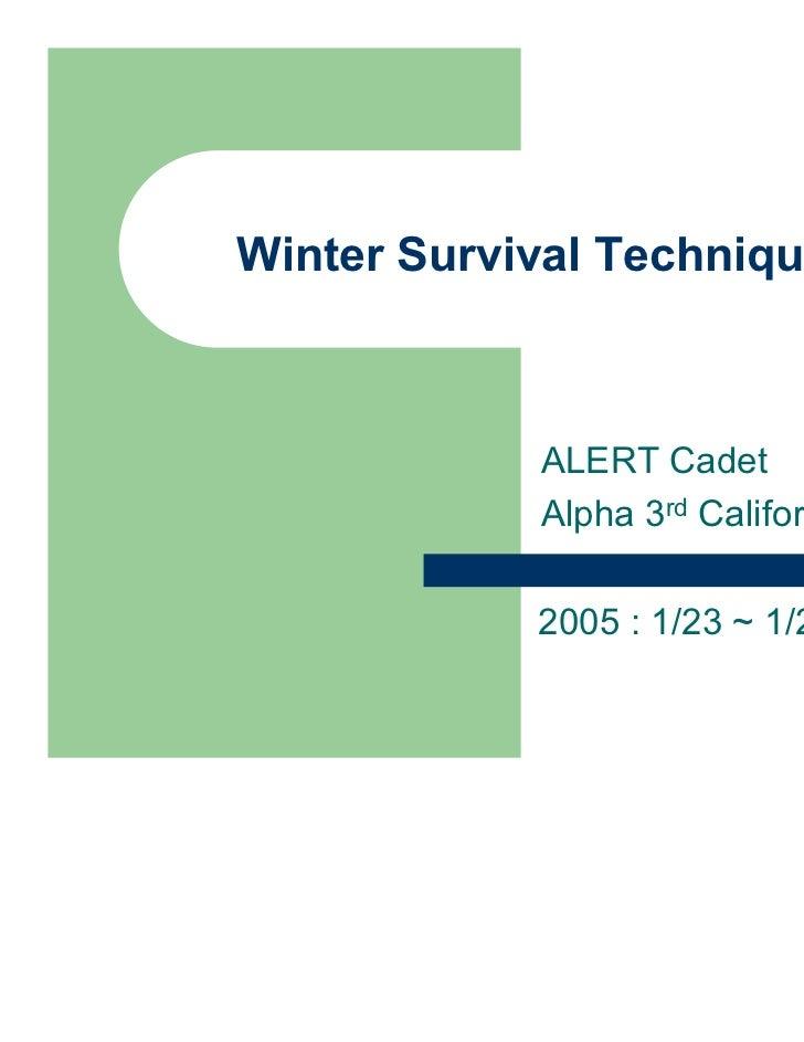 Winter Survival Techniques            ALERT Cadet            Alpha 3rd California            2005 : 1/23 ~ 1/25