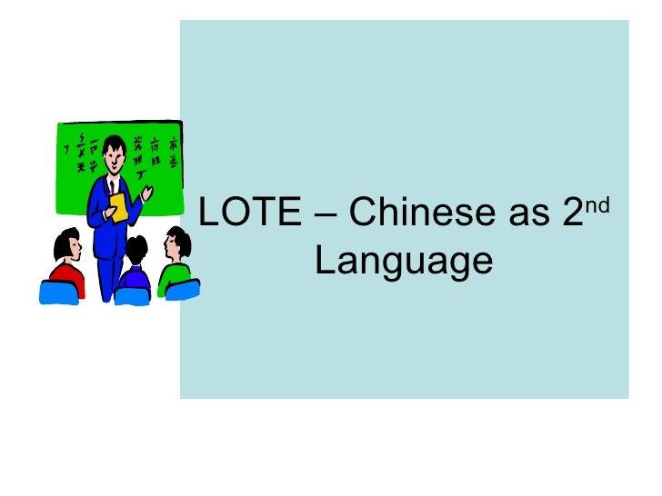LOTE – Chinese as 2 nd  Language
