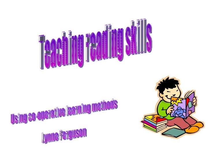 Teaching reading skills Using co-operative learning methods Lynne Ferguson