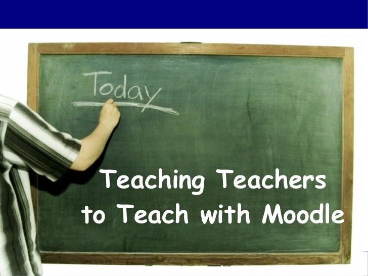 Teaching Teachers to Teach with Moodle