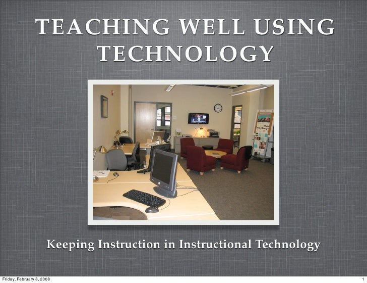 TEACHING WELL USING                     TECHNOLOGY                           Keeping Instruction in Instructional Technolo...