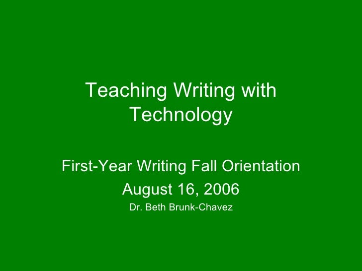 Teaching Writing with Technology First-Year Writing Fall Orientation August 16, 2006 Dr. Beth Brunk-Chavez