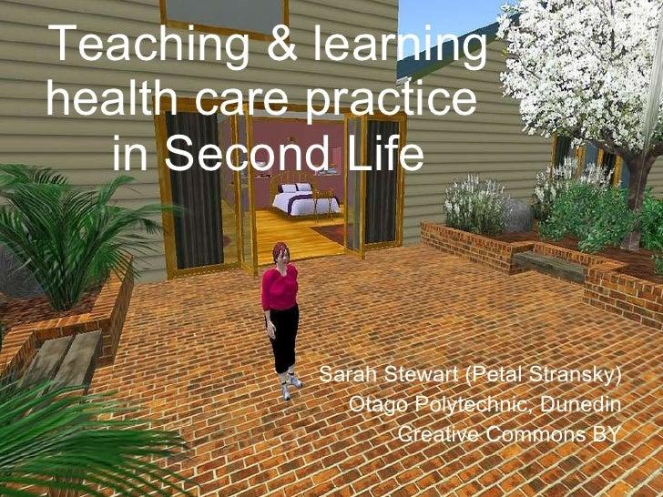 Teaching & learning health care practice  in Second Life Sarah Stewart (Petal Stransky) Otago Polytechnic, Dunedin Creativ...