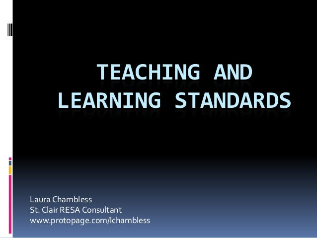 TEACHING AND LEARNING STANDARDS  Laura Chambless St. Clair RESA Consultant www.protopage.com/lchambless