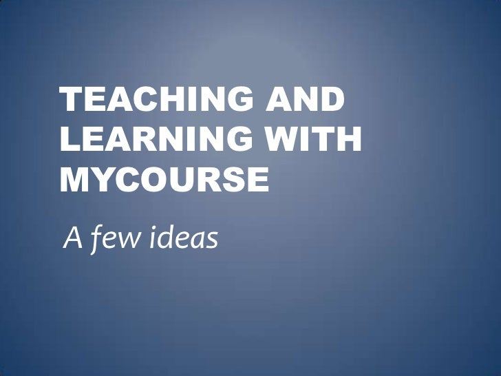 TEACHING ANDLEARNING WITHMYCOURSEA few ideas