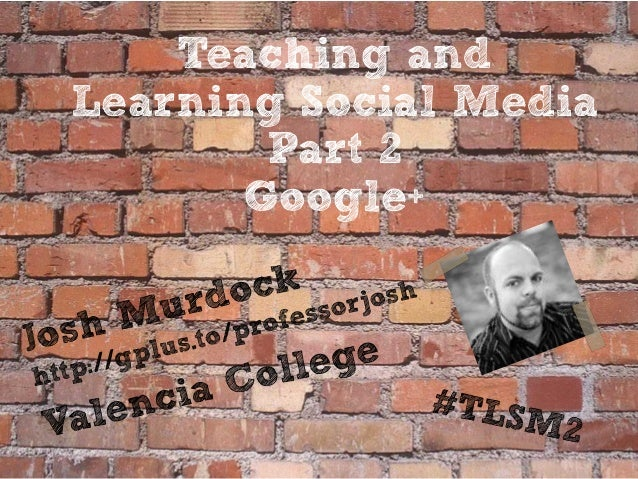 Teaching andLearning Social Media        Part 2       Google+