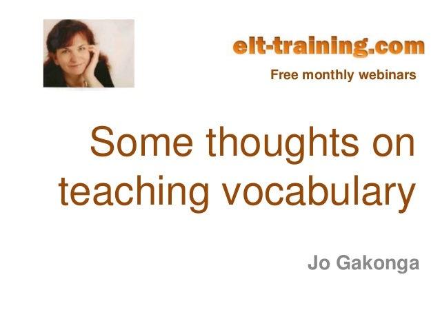 Free monthly webinars  Some thoughts onteaching vocabulary                Jo Gakonga