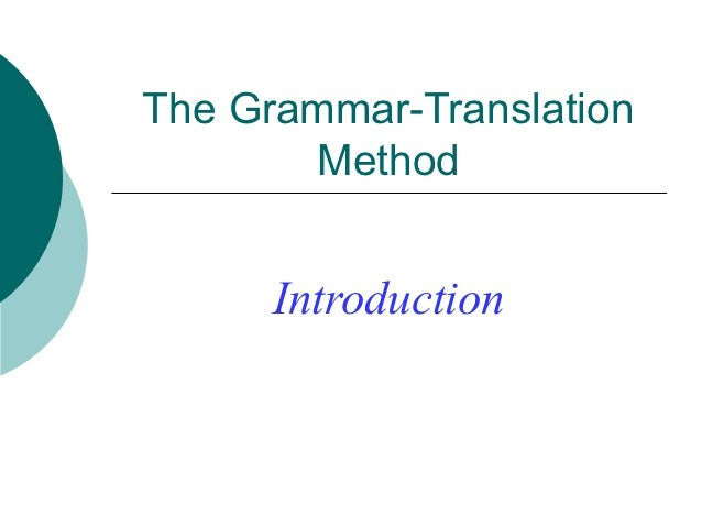 The Grammar-Translation       Method      Introduction