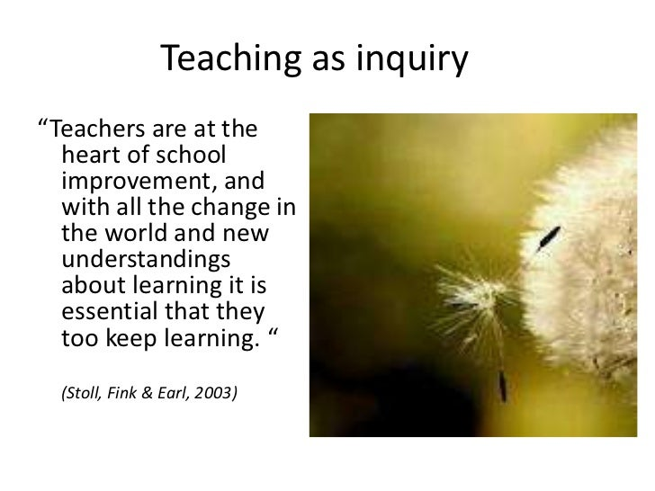 """Teaching as inquiry""""Teachers are at the  heart of school  improvement, and  with all the change in  the world and new  und..."""
