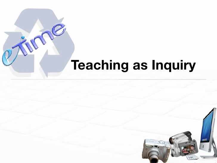 Teaching as inquiry rationale2