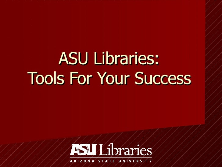 ASU Libraries: Tools For Your Success