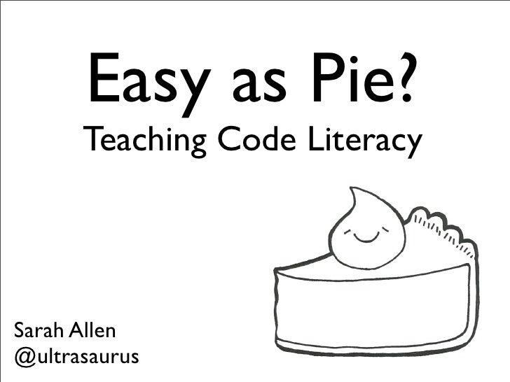 Easy as Pie?      Teaching Code LiteracySarah Allen@ultrasaurus