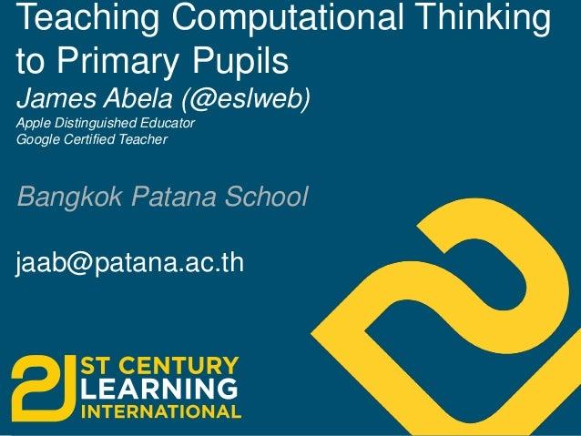 Teaching Computational Thinking to Primary Pupils James Abela (@eslweb) Apple Distinguished Educator Google Certified Teac...