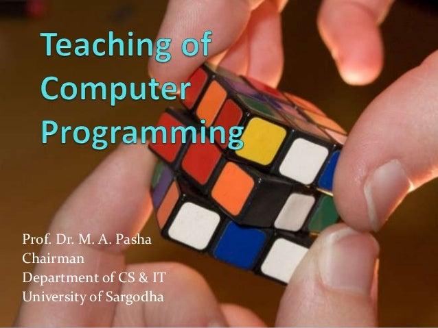 Prof. Dr. M. A. Pasha Chairman Department of CS & IT University of Sargodha