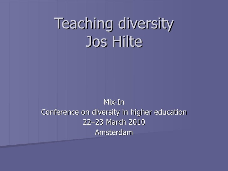 Teaching diversity Jos Hilte Mix-In Conference on diversity in higher education 22–23 March 2010 Amsterdam
