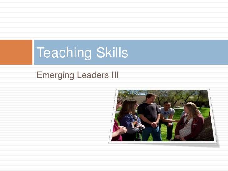 Emerging Leaders III<br />Teaching Skills<br />