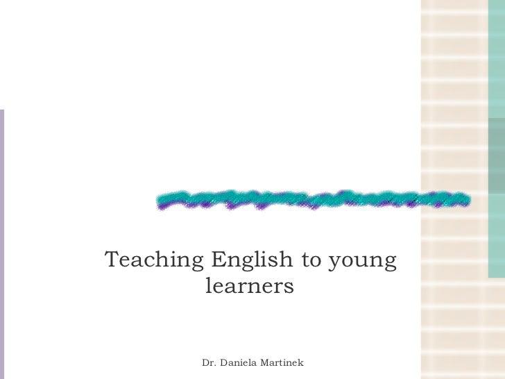 Teaching English to young learners Dr. Daniela Martinek