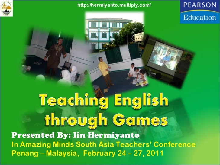 Presented By: Iin Hermiyanto In Amazing Minds South Asia Teachers' Conference Penang – Malaysia,  February 24 – 27, 2011 h...