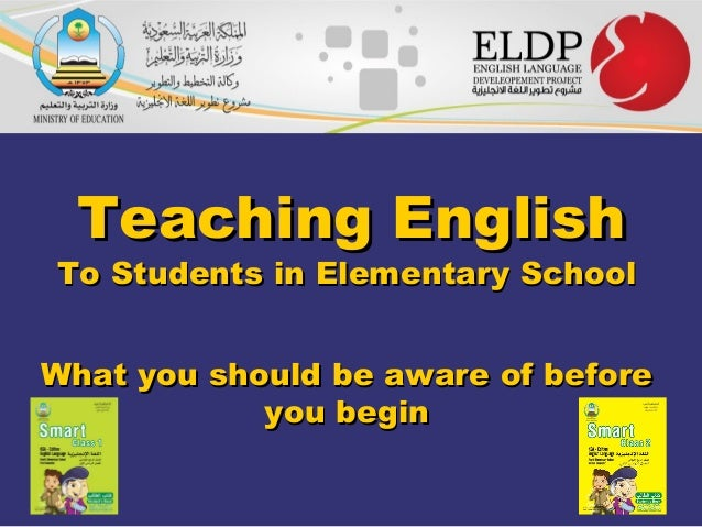 Teaching EnglishTeaching English To Students in Elementary SchoolTo Students in Elementary School What you should be aware...