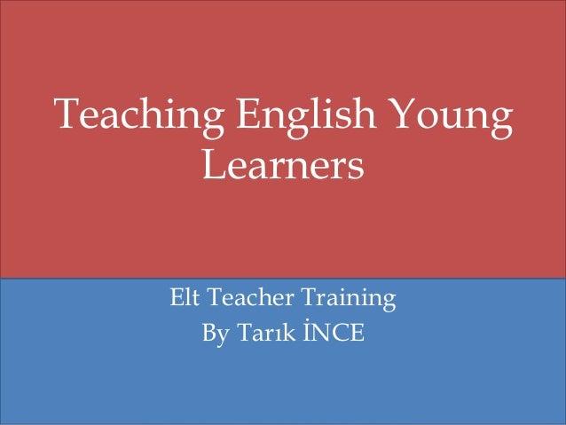 Teaching English Young Learners Elt Teacher Training By Tarık İNCE
