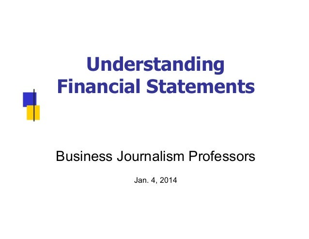 Understanding Financial Statements  Business Journalism Professors Jan. 4, 2014