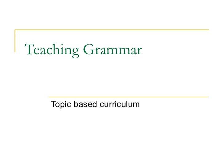 Teaching Grammar Topic based curriculum