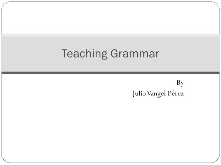 By Julio Vangel Pérez Teaching Grammar