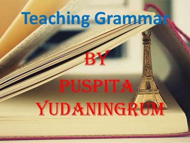 Teaching Grammar By Puspita Yudaningrum
