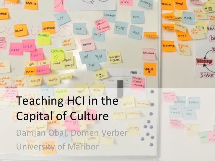 Teaching HCI in the  Capital of Culture Damjan Obal, Domen Verber University of Maribor