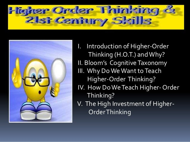 an analysis of the higher level of thinking Moving up bloom's taxonomy develop higher-order thinking skills and engage students with technology tools they often fall short of helping students develop the higher level thinking skills that 21st century students need for a technological workplace creative projects.