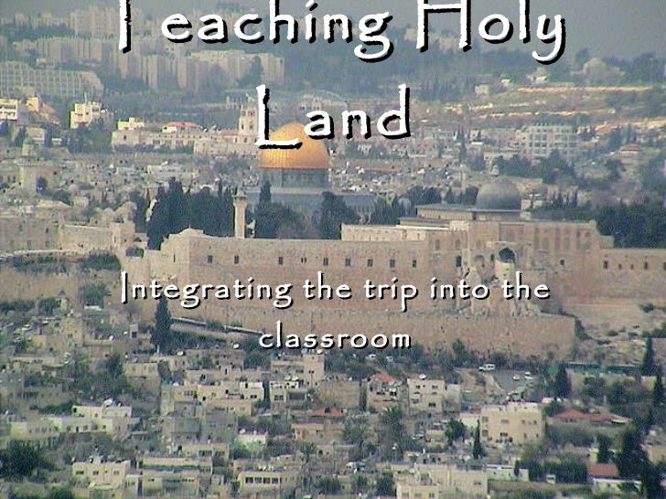 Teaching Holy Land Integrating the trip into the classroom