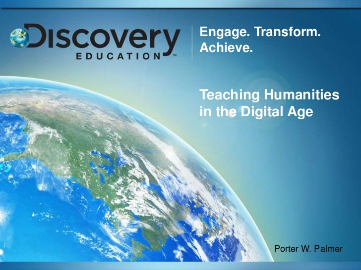 Engage. Transform. Achieve. Teaching Humanities in the Digital Age<br />Porter W. Palmer<br />