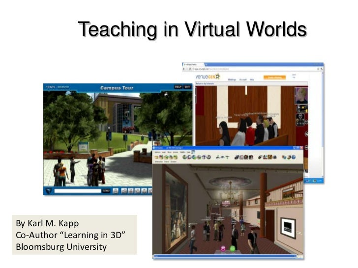 """Teaching in Virtual Worlds<br />By Karl M. Kapp<br />Co-Author """"Learning in 3D""""<br />Bloomsburg University <br />"""