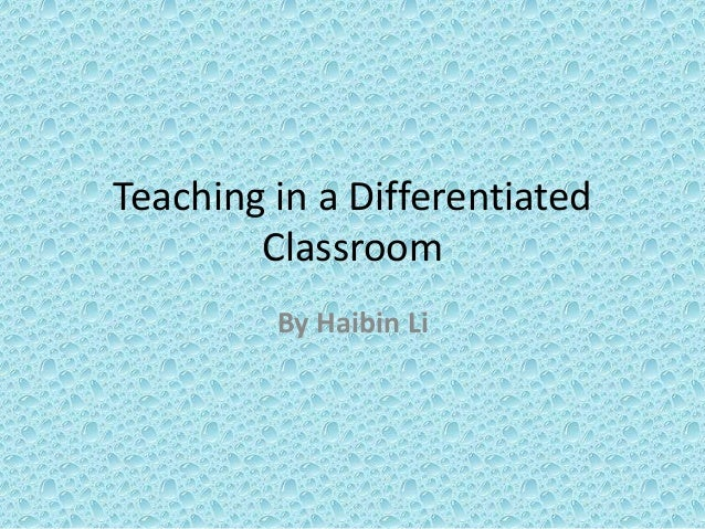 Teaching in a Differentiated Classroom By Haibin Li