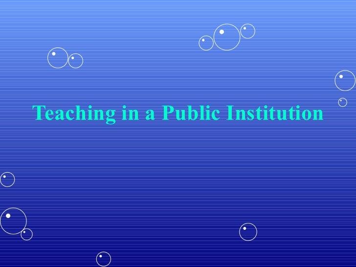 Teaching in a Public Institution