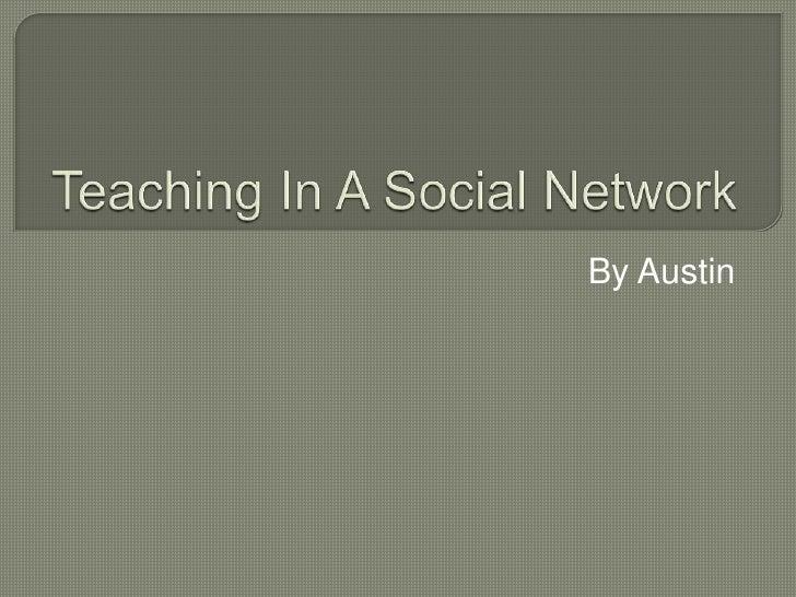 Teaching In A Social Network Austin