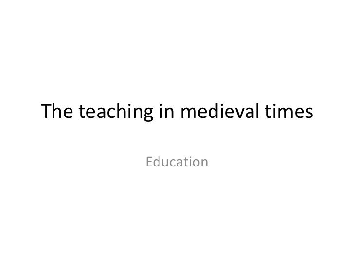 The teaching in medieval times<br />Education<br />