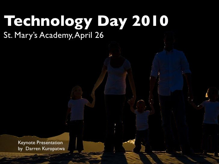 Technology Day 2010 St. Mary's Academy, April 26         Keynote Presentation     by Darren Kuropatwa