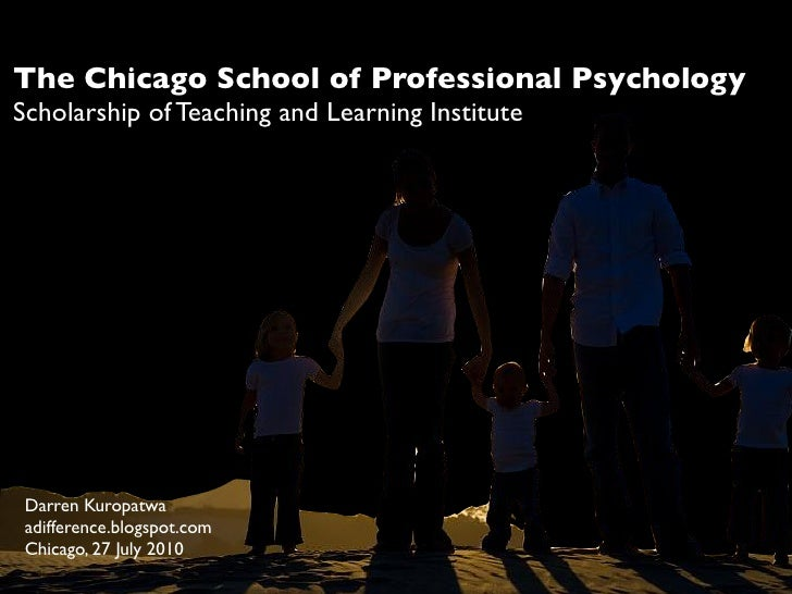 The Chicago School of Professional Psychology Scholarship of Teaching and Learning Institute      Darren Kuropatwa  adiffe...