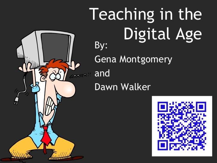 Teaching in the Digital Age<br />By: <br />Gena Montgomery <br />and <br />Dawn Walker<br />