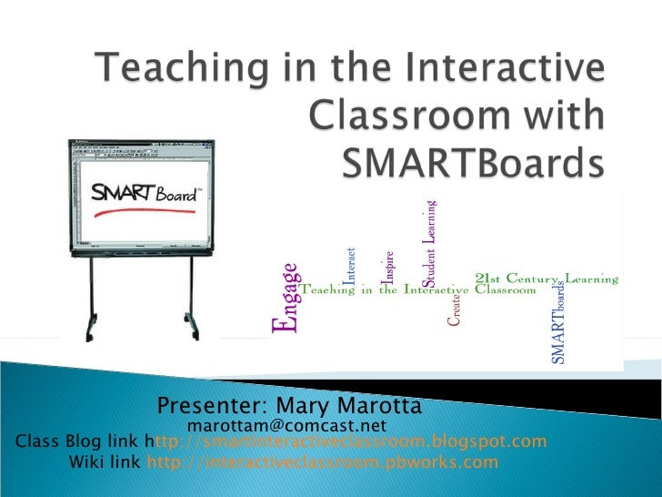 Presenter: Mary Marotta marottam@comcast.net  Class Blog link h ttp://smartinteractiveclassroom.blogspot.com    Wiki link ...