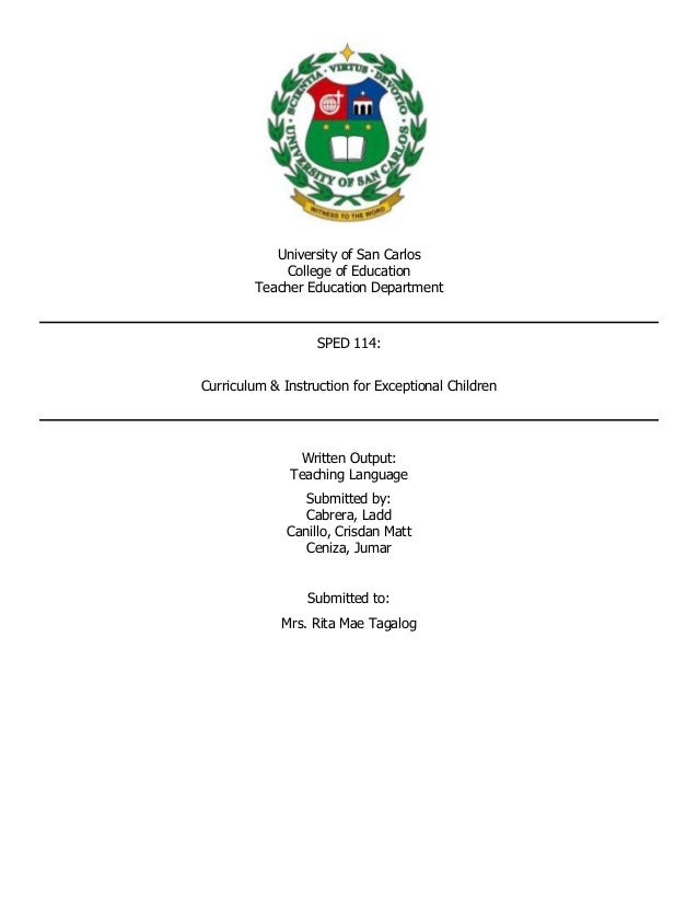 University of San Carlos College of Education Teacher Education Department SPED 114: Curriculum & Instruction for Exceptio...