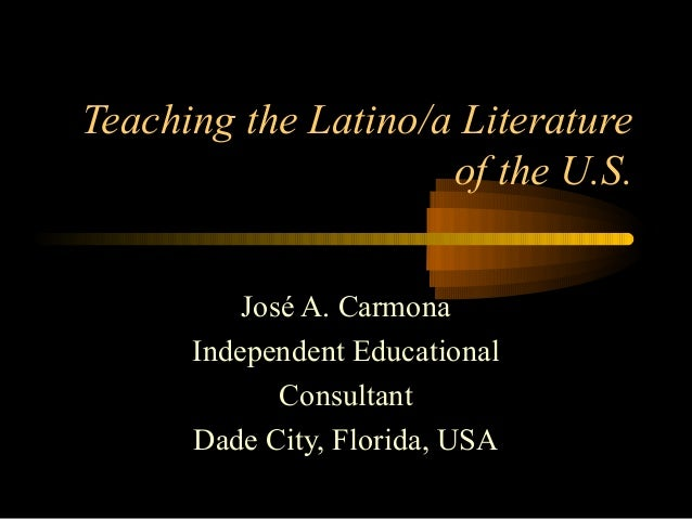 Teaching the Latino/a Literature                     of the U.S.          José A. Carmona      Independent Educational    ...